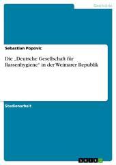 """Die """"Deutsche Gesellschaft für Rassenhygiene"""" in der Weimarer Republik"""