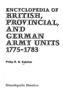 Encyclopedia of British  Provincial  and German Army Units  1775 1783 PDF