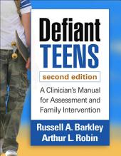 Defiant Teens, Second Edition: A Clinician's Manual for Assessment and Family Intervention, Edition 2