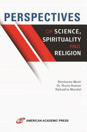 PERSPECTIVES OF SCIENCE, SPIRITUALITY AND RELIGION