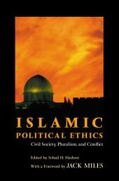 Islamic Political Ethics: Civil Society, Pluralism, and Conflict