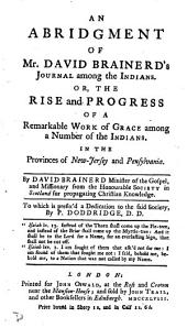 An abridgment of mr. David Brainerd's Journal among the Indians. Or, The rise and progress of a remarkable work of grace
