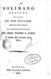 Solimano secondo ovvero le tre sultane melo-dramma da rappresentarsi nel real Teatro S. Carlo l'estate del corrente anno 1822