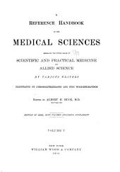 A Reference Handbook of the Medical Sciences Embracing the Entire Range of Scientific and Allied Sciences: Volume 5