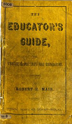 The Educator s Guide  Or  Handy Book for Principals of Schools  Parents  Guardians  Governesses and Tutors PDF