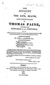 Some Account of the Life, Death, and Principles of Thomas Paine, together with remarks on his writings and on their intimate connection with the avowed objects of the Revolutionists of 1793, and of the Radicals in 1819