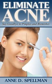 Eliminate Acne: Say Goodbye to Pimples and Blemishes