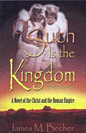 Of Such Is The Kingdom, Parts I & II: A Novel of the Christ and the Roman Empire