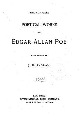 The Complete Poetical Works of Edgar Allan Poe  with Memoir by J H  Ingram