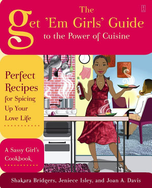 The Get  Em Girls  Guide to the Power of Cuisine