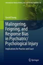 Malingering, Feigning, and Response Bias in Psychiatric/ Psychological Injury: Implications for Practice and Court