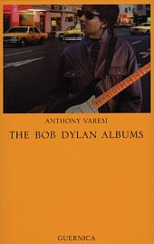 The Bob Dylan Albums: A Critical Study
