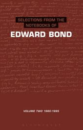 Selections from the Notebooks Of Edward Bond: Volume 2 1980-1995