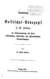 Darstellung der Volkschul-pädagogik J.G. Fichtes im Zusammenhange mit ihren individuellen, historischen und philospphischen Voraussetzungen