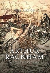 The Art of Arthur Rackham: Celebrating 150 Years of the Great British Artist