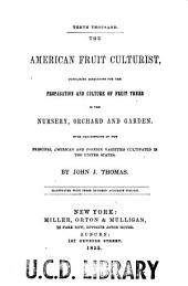 The American fruit culturist: containing directions for the propagation and culture of fruit trees in the nursery, orchid and garden : with descriptions of the principal American and foreign varieties cultivated in the United States