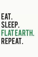 Eat. Sleep. Flat Earth. Repeat