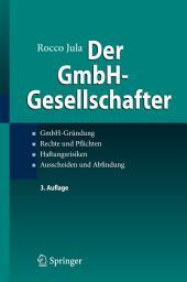Der GmbH-Gesellschafter: GmbH-Gründung Rechte und Pflichten Haftungsrisiken Ausscheiden und Abfindung, Ausgabe 3