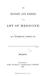The History and Heroes of the Art of Medicine: Volume 1