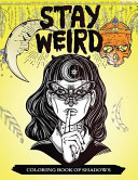 Stay Weird Coloring Book of Shadows