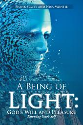 A Being of Light: God's Will and Pleasure: Knowing One's Self