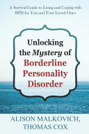 Unlocking the Mystery of Borderline Personality Disorder  A Survival Guide to Living and Coping with Bpd for You and Your Loved Ones PDF