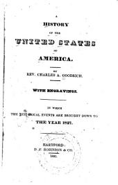 A History of the United States of America: In which the Historical Events are Brought Down to the Year 1827