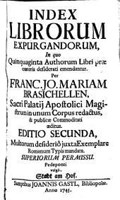 Index librorum expurgandorum, in quo quinquaginta authorum libri præ cœteris desiderati emendantur. Per Franc. Jo. Mariam Brasichellen in unum corpus redactus
