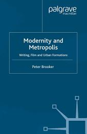 Modernity and Metropolis: Writing, Film and Urban Formations