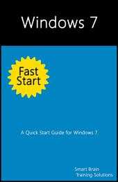 Windows 7 Fast Start: A Quick Start Guide for Windows 7