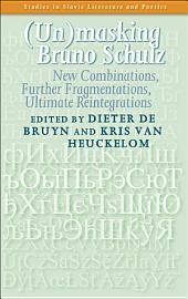 (Un)masking Bruno Schulz: New Combinations, Further Fragmentations, Ultimate Reintegrations