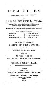 Beauties selected from the writings of James Beattie. To which are prefixed a life of the author and an account of his writings. Together with notes on the first book of The minstrel, by T. Gray