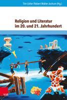 Religion und Literatur im 20  und 21  Jahrhundert PDF