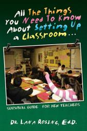 All The Things You Need To Know About Setting Up a Classroom...: SURVIVAL GUIDE FOR NEW TEACHERS