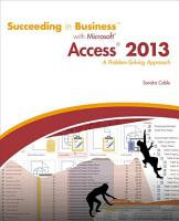 Succeeding in Business with Microsoft Access 2013  A Problem Solving Approach PDF