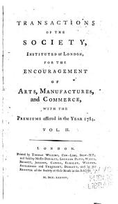 Transactions of the Society Instituted at London for the Encouragement of Arts, Manufactures, and Commerce: Volume 2