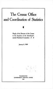 The Census Office and Coordination of Statistics: Reply of the Director of the Census to the Inquiries of the Interdepartmental Statistical Committee, January 8, 1909, Volume 3