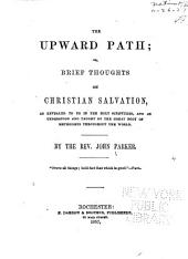 The Upward Path, Or, Brief Thoughts on Christian Salvation: As Revealed to Us in the Holy Scripture, and as Understood and Taught by the Great Body of Methodists Throughout the World