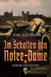 Im Schatten von Notre-Dame: Band 5: Mörder und Münzer
