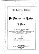 Blissful Bowers; Or, The Mansions in Heaven, a Poem ...