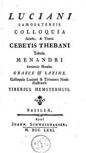 Colloquia selecta et Timon Cebetis Thebani Tabula: Menandri sententiae morales, Graece et latine