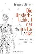 Die Unsterblichkeit der Henrietta Lacks   die Geschichte der HeLa Zellen PDF