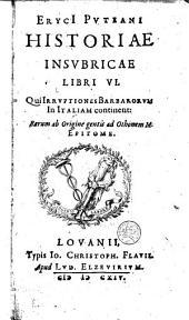 Historiae insubricae libri VI. Qui irruptiones barbarorum in Italiam continent ...
