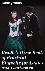 Beadle s Dime Book of Practical Etiquette for Ladies and Gentlemen PDF