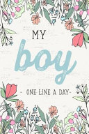 My Boy One Line a Day  A Five Year Memory Journal for New Moms and Dads