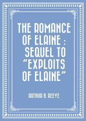 "The Romance of Elaine : Sequel to ""Exploits of Elaine"""