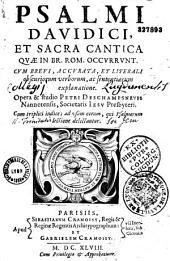 Psalmi Davidici, et sacra cantica quae in br. Rom. occurrunt. Cum brevi, accurata, et literali obscuriorum verborum, ac sententiarum explanatione. Opera et studio Petri Deschampsneufs...