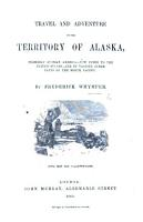 Travel and Adventure in the territory of Alaska  formerly Russian America  now ceded to the United States     With maps and illustrations PDF