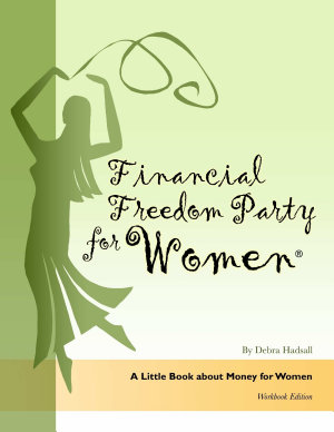 Financial Freedom Party for Women  A Little Book about Money for Women  Workbook Edition PDF