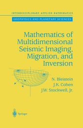 Mathematics of Multidimensional Seismic Imaging, Migration, and Inversion